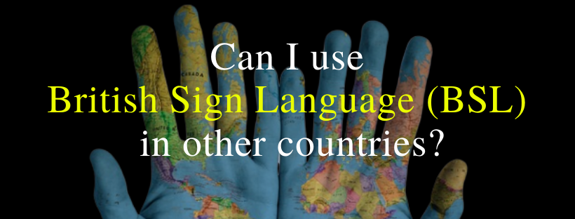 "Hands with global map on them with the words: ""Can I use British Sign Language in other countries"""